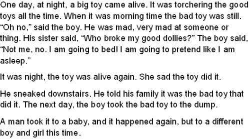 I wrote this short story when I was in 2nd grade. It's obvious that even when I was a child I gravitated toward dark themes (e.g., killer toys).
